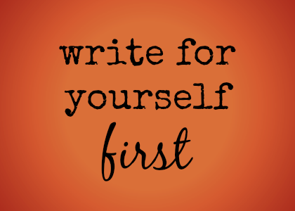 write for yourself first